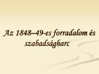 Az 1848 49-es forradalom  s      szabads gharc