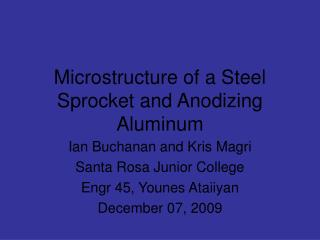 Microstructure of a Steel Sprocket and Anodizing Aluminum
