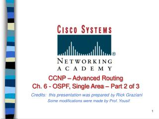 CCNP   Advanced Routing       Ch. 6 - OSPF, Single Area   Part 2 of 3        Credits:  this presentation was prepared by