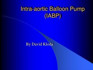 Intra-aortic Balloon Pump IABP