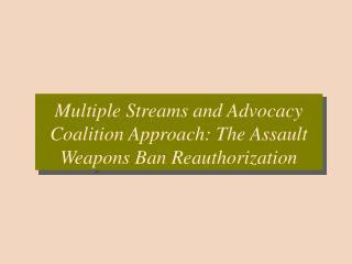 Multiple Streams and Advocacy Coalition Approach: The Assault Weapons Ban Reauthorization