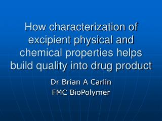 How characterization of excipient physical and chemical properties helps build quality into drug product