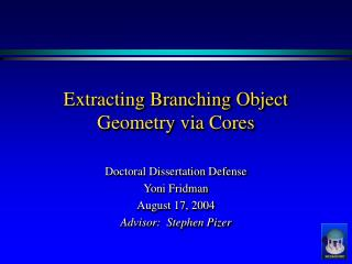 Extracting Branching Object Geometry via Cores