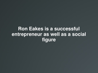 Ron Eakes is a successful entrepreneur as well as a social f