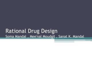 Rational Drug Design Soma Mandal , Meenal Moudgil , Sanat K. Mandal