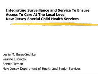 Integrating Surveillance and Service To Ensure Access To Care At The Local Level New Jersey Special Child Health Service