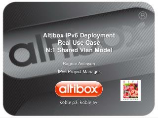 Altibox IPv6 Deployment Real Use Case N:1 Shared Vlan Model