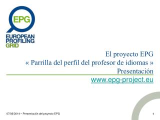 El proyecto EPG    Parrilla del perfil del profesor de idiomas   Presentaci n epg-project.eu