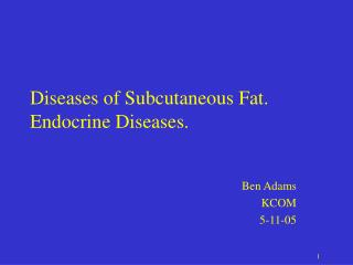 Diseases of Subcutaneous Fat. Endocrine Diseases.