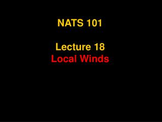 NATS 101  Lecture 18 Local Winds