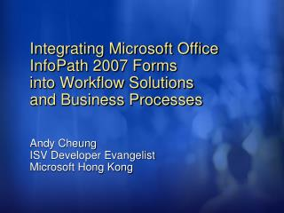 Integrating Microsoft Office InfoPath 2007 Forms  into Workflow Solutions  and Business Processes