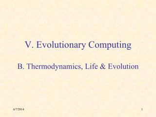 V. Evolutionary Computing  B. Thermodynamics, Life  Evolution