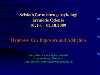 Selskab for misbrugspsykologi  rsm de Odense 01.10.   02.10.2009   Hypnosis  Cue Exposure and Addiction   J rg Albers, c