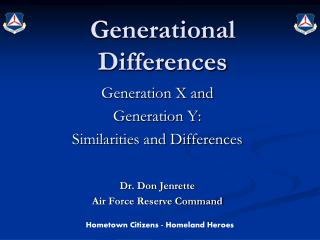 Generation X and  Generation Y: Similarities and Differences  Dr. Don Jenrette Air Force Reserve Command