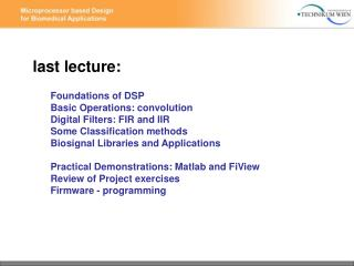 Last lecture:  Foundations of DSP Basic Operations: convolution Digital Filters: FIR and IIR Some Classification methods