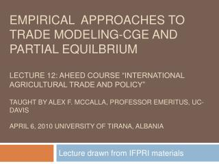 Empirical  approaches to trade modeling-cge and partial equilbrium  Lecture 12: aheed course  international agricultural