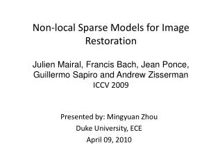Non-local Sparse Models for Image Restoration  Julien Mairal, Francis Bach, Jean Ponce, Guillermo Sapiro and Andrew Ziss