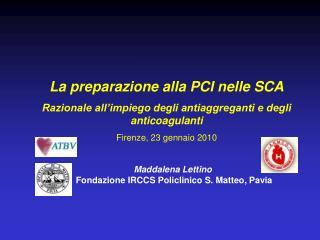 La preparazione alla PCI nelle SCA Razionale all impiego degli antiaggreganti e degli anticoagulanti Firenze, 23 gennaio