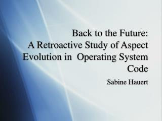 Back to the Future:  A Retroactive Study of Aspect Evolution in  Operating System Code