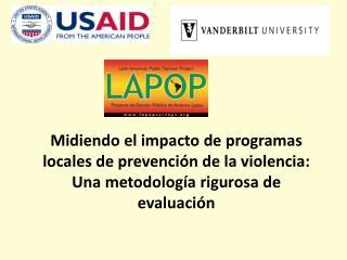 Midiendo el impacto de programas locales de prevenci n de la violencia:  Una metodolog a rigurosa de evaluaci n