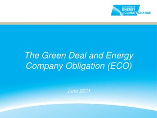 The Green Deal and Energy Company Obligation ECO   June 2011