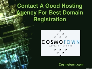 Contact A Good Hosting Agency For Best Domain Registration