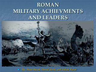 ROMAN MILITARY ACHIEVMENTS  AND LEADERS