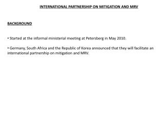 BACKGROUND    Started at the informal ministerial meeting at Petersberg in May 2010.   Germany, South Africa and the Rep