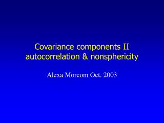 Covariance components II autocorrelation  nonsphericity