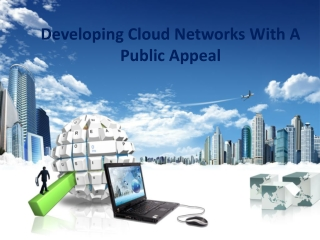 Developing Cloud Networks With A Public Appeal