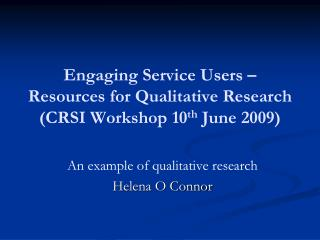 Engaging Service Users   Resources for Qualitative Research CRSI Workshop 10th June 2009