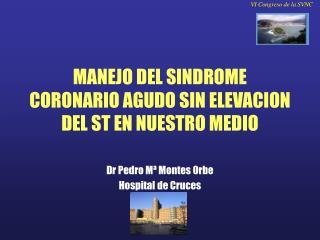 MANEJO DEL SINDROME CORONARIO AGUDO SIN ELEVACION DEL ST EN NUESTRO MEDIO