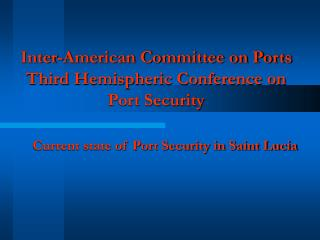 Inter-American Committee on Ports Third Hemispheric Conference on Port Security