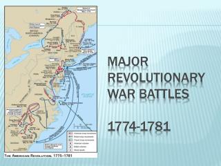 MAJOR REVOLUTIONARY WAR BATTLES  1774-1781
