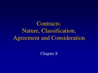 Contracts: Nature, Classification, Agreement and Consideration