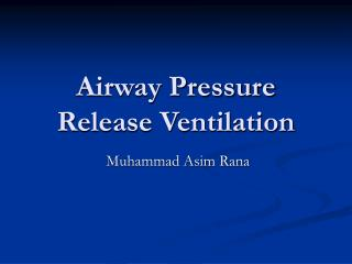 Airway Pressure Release Ventilation