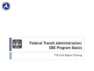 Federal Transit Administration:  DBE Program Basics