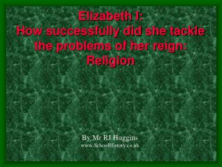 Elizabeth I:  How successfully did she tackle the problems of her reign: Religion