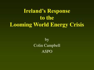 Ireland s Response  to the Looming World Energy Crisis