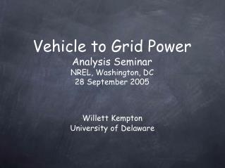 Vehicle to Grid Power Analysis Seminar NREL, Washington, DC 28 September 2005