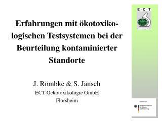 Erfahrungen mit  kotoxiko-logischen Testsystemen bei der Beurteilung kontaminierter Standorte  J. R mbke  S. J nsch ECT