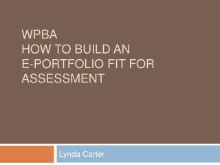 WPBA How to build an  e-portfolio fit for assessment