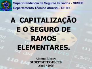 A  CAPITALIZA  O E O SEGURO DE RAMOS ELEMENTARES.