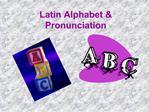 Latin Alphabet  Pronunciation