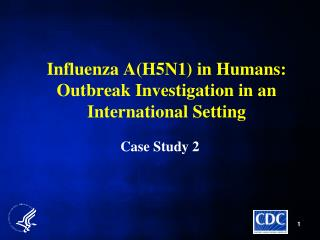 Influenza AH5N1 in Humans:  Outbreak Investigation in an International Setting