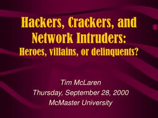 Hackers, Crackers, and Network Intruders: Heroes, villains, or delinquents