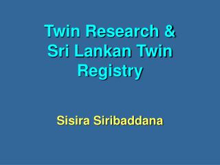 Twin Research                       Sri Lankan Twin Registry