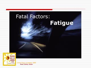 Fatal Factors:                   Fatigue