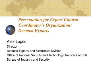 Presentation for Export Control Coordinator s Organization:  Deemed Exports