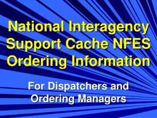 National Interagency Support Cache NFES  Ordering Information